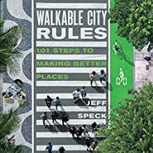 Walkable City Rules: 101 Steps to Making Better Places (English Edition)