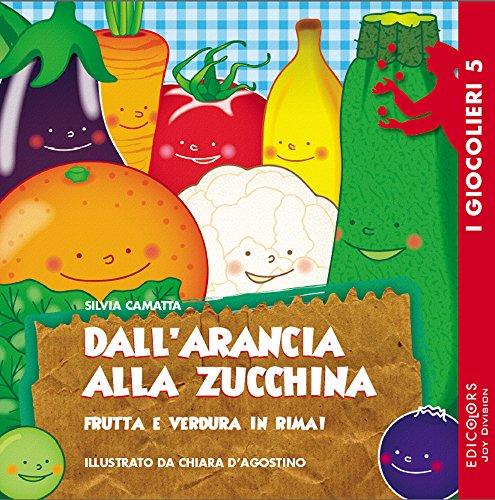 Dall'arancia alla zucchina: Frutta e verdura in rima! (I Giocolieri Vol. 5) - Cinque Frutti