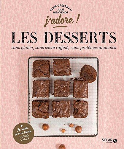 Les desserts sans gluten, sans protéines animales, sans sucre raffiné - j'adore par Julie BIENVENOT