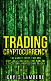 #10: Cryptocurrency: the Buy, Sell, Holding and Stop-Loss Strategies that made me $100,000 by Trading Cryptocurrency (Cryptocurrency Trading Secrets Book 2)