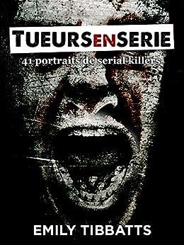 Tueurs En Série 41 Portraits De Serial Killers - Emily Tibbatts 2017