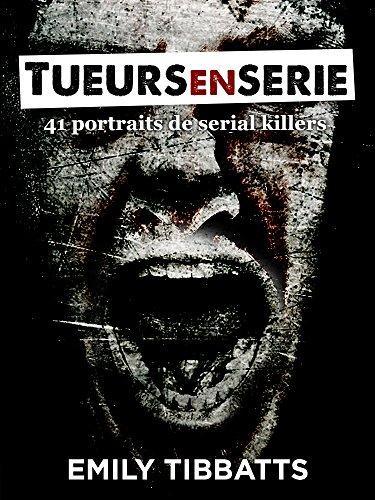 Tueurs en srie: 41 portraits de serial killers