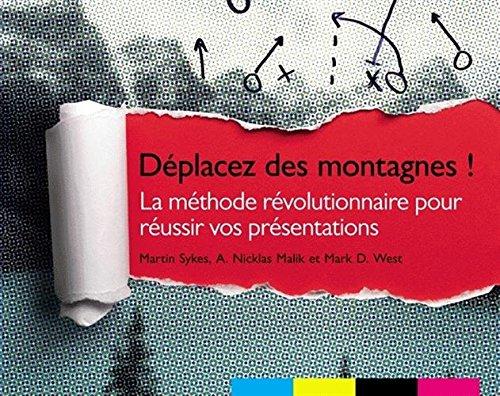 Déplacez des montagnes ! : La méthode révolutionnaire pour réussir vos présentations