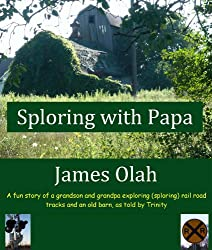 Sploring with Papa: A fun Story of a Grandson and Grandpa Exploring (sploring) Rail Road Tracks and an Old Barn, as told by Trinity (Children's Fun Learning Series Book 2) (English Edition)