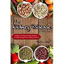 The Kidney Disease Cookbook: Delicious Kidney-Friendly Recipes to Help Manage Your Kidney Disease (English Edition)
