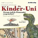 Die Kinder-Uni. Warum sind die Dinosaurier ausgestorben? Warum speien Vulkane Feuer? - Ulrich Janßen