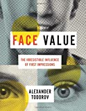 Face Value – The Irresistible Influence of First Impressions