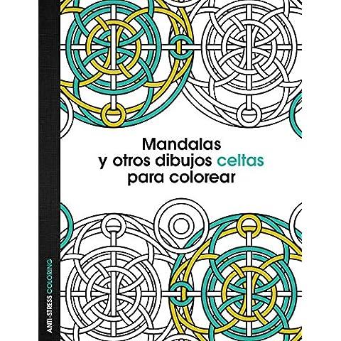 Mandalas Y Otros Dibujos Celtas Para Colorear (Anti-Stress Coloring)