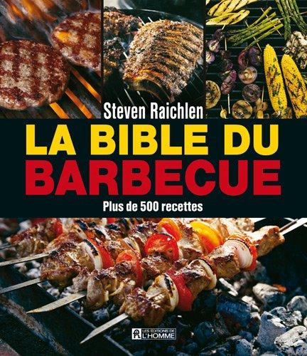 La Bible Du Barbecue : Plus De 500 Nouvelles Recettes