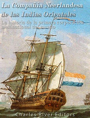 La Compañía Neerlandesa de las Indias Orientales: La historia de la primera corporación multinacional del mundo
