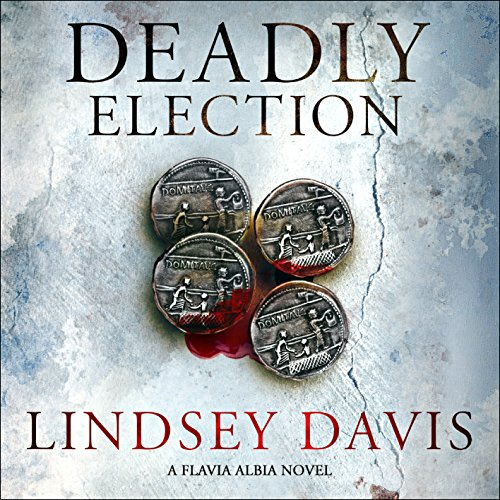 Deadly Election: Falco: The New Generation (Flavia Albia, Book 3)