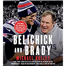 Belichick and Brady: Two Men, the Patriots, and How They Revolutionized Football
