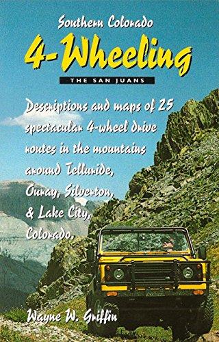 Southern Colorado 4-Wheeling: The San Juans por Wayne W. Griffin