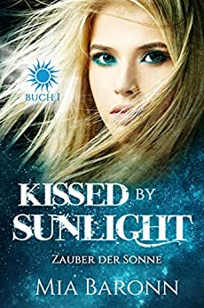 KISSED BY SUNLIGHT: ZAUBER DER SONNE (Sunlight-Trilogie 1) von [Baronn, Mia]