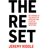 The Reset: Returning to the Heart of Worship and a Life of Undivided Devotion