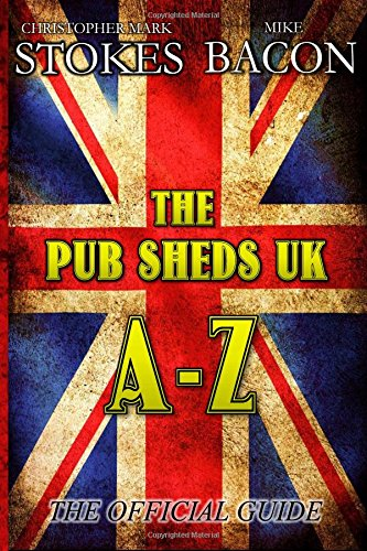 The Pub Sheds UK A-Z: The Official Guide 2015: A Pub Shed Book
