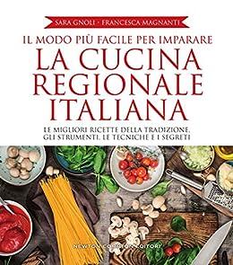 Il modo più facile per imparare la cucina regionale italiana di [Gnoli, Sara, Magnanti, Francesca]
