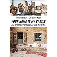 Your Home Is My Castle: Als Wohnungstauscher um die Welt