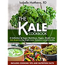 Kale Cookbook: A Collection of Super Nutritious, Vegan and Gluten Free Kale Recipes to Lose Weight, Lower Cholesterol and Live Healthy (Superfood Series Book 2) (English Edition)