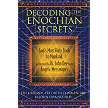 Decoding the Enochian Secrets: God's Most Holy Book to Mankind as Received by Dr. John Dee from Angelic Messengers (English Edition)