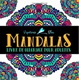 Mandalas: Livre De Coloriage Pour Adultes: Un cadeau unique inspirant et motivant pour hommes, femmes, adolescents et seniors pour une méditation de pleine conscience et une art-thérapie