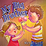 My Big Brother: (Childrens book about a Little Boy Who Loves His Baby Sister, Picture Books, Preschool Books, Ages 3-5, Baby Books, Kids Book, Bedtime Story)