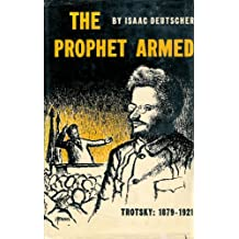 The Prophet Armed: Trotsky: 1879-1921