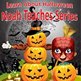 Learn About Halloween: Noah Teaches Series: Learn About the Holidays (Noah Teaches Series: Hoildays )