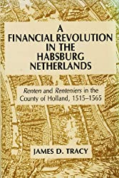 A Financial Revolution in the Hapsburg Netherlands: Renten and Renteniers in the County of Holland, 1515-65