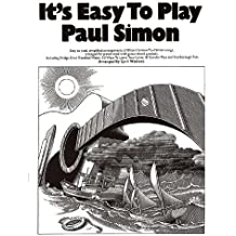 It's easy to play Paul Simon: Easy to read, simplified arrangements of fifteen famous Paul Simon songs, arranged for piano/vocal with guitar chord symbols