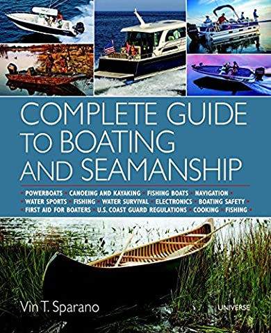 Complete Guide to Boating and Seamanship: Powerboats - Canoeing and Kayaking - Fishing Boats - Navigation - Water Sports - Fishing - Water Survival - ... - Boating Safety - First Aid For Boaters