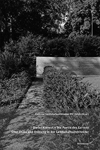 Dieter Kienast - die Poetik des Gartens: Über Chaos und Ordnung in der Landschaftsarchitektur