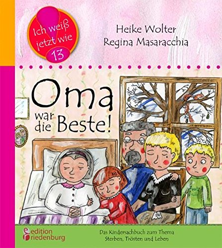 Oma war die Beste! Das Kindersachbuch zum Thema Sterben, Trösten und Leben (Ich weiß jetzt wie!)