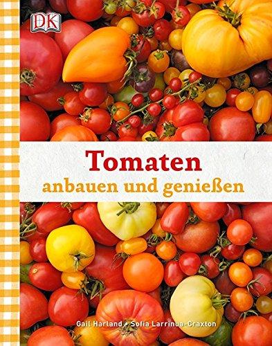 Tomaten anbauen und genießen (Tomaten-anbau)