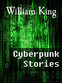 Cyberpunk Stories by [King, William]