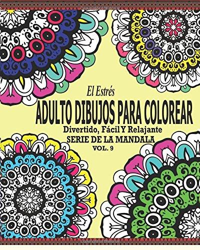 El Estres Adultos Dibujos Para Colorear: Divertido, Fácil y Relajante Serie de la Mandala (Vol. 9)