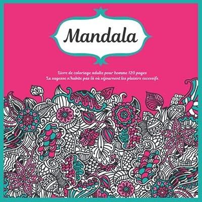 Livre de coloriage adulte pour homme Mandala 120+ pages - La sagesse n'habite pas là où séjournent les plaisirs excessifs.