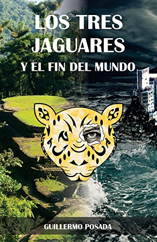 Los tres jaguares y el fin del mundo por Guillermo Andres Posada Montenegro