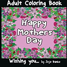 Adult Coloring Book: Happy Mothers Day: Volume 1 (Wishing you)