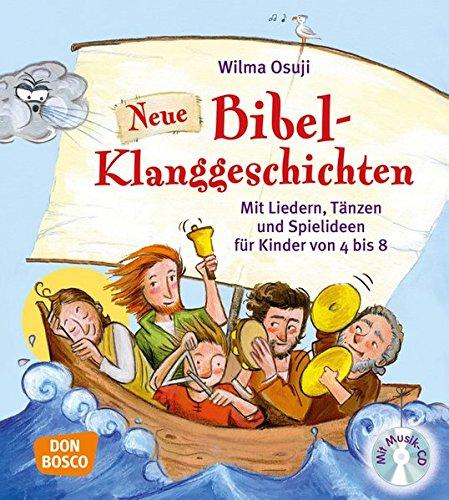 Neue Bibel-Klanggeschichten: Mit Liedern, Tänzen und Spielideen für Kinder von 4 bis 8