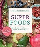 Superfoods: Alles über die exotischen & heimischen Kraftpakete - Mit über 80 Rezepten