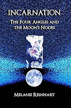 Incarnation: The Four Angles and Moon's Nodes (English Edition) par [Reinhart, Melanie]
