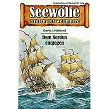 Seewölfe - Piraten der Weltmeere 325: Dem Norden entgegen (German Edition)
