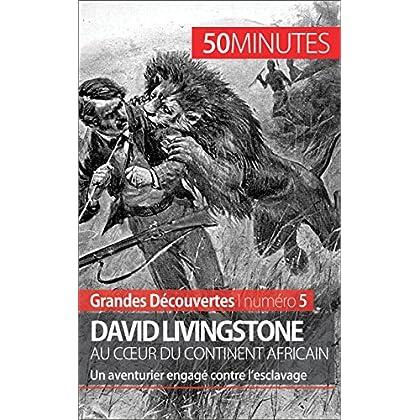 David Livingstone au cœur du continent africain: Un aventurier engagé contre l'esclavage (Grandes Découvertes t. 5)