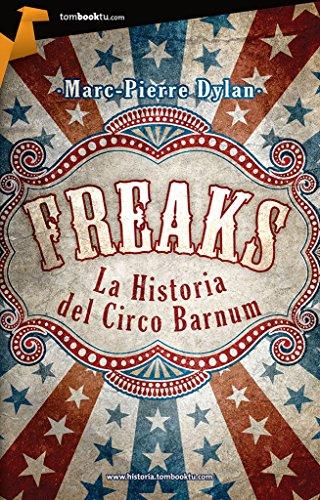 Freaks: Historia del circo Barnum: (Versión sin solapas) (Tombooktu Historia) por Marc-Pierre Dylan