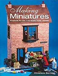 Making Miniatures: Projects for the 1/12 Scale Dolls' House by Christiane Berridge (2004-05-28)