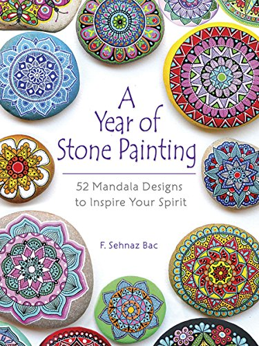 A Year of Stone Painting: 52 Mandala Designs to Inspire Your Spirit por F Sehnaz Bac