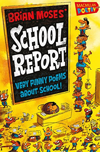 Brian Moses' School Report: Very funny poems about school (MacMillan Poetry) by Brian Moses (Unabridged, 3 Jul 2014) Paperback