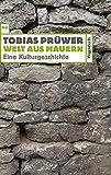 Welt aus Mauern. Eine Kulturgeschichte (Wagenbachs andere Taschenbücher) - Prüwer Tobias