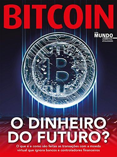 Bitcoin - O Dinheiro Do Futuro?: Guia Mundo Em Foco Especial - Atualidade Ed.02 (Portuguese Edition) por On Line Editora